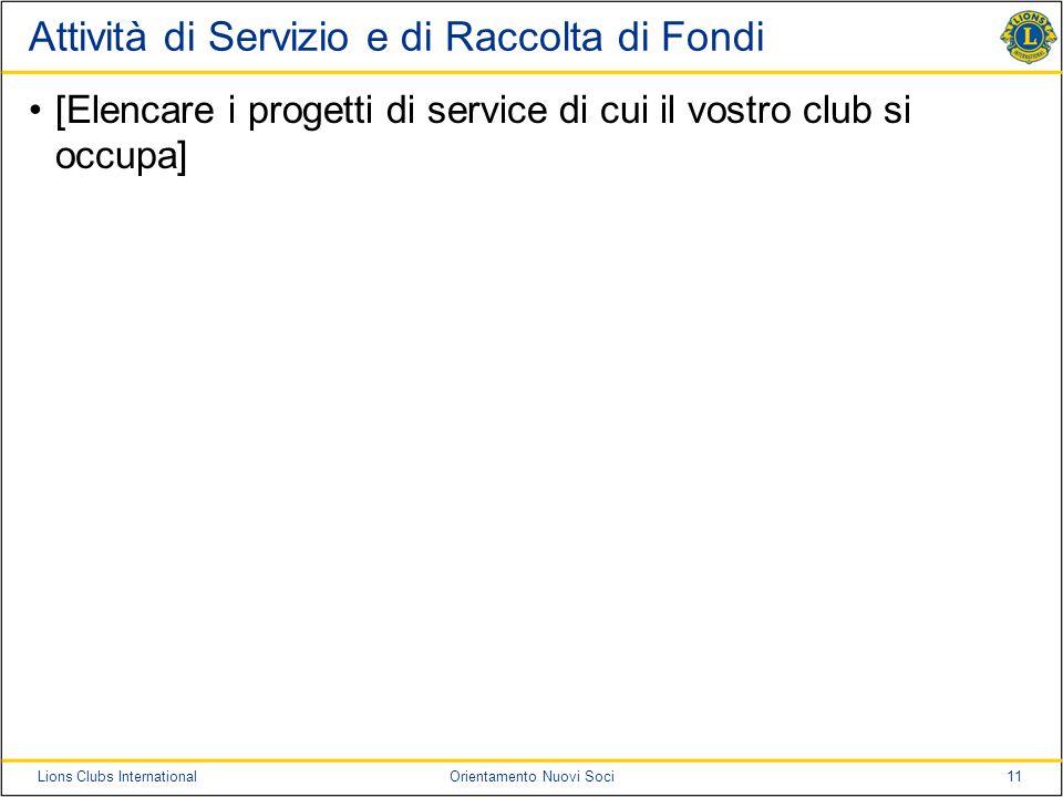 11Lions Clubs InternationalOrientamento Nuovi Soci Attività di Servizio e di Raccolta di Fondi [Elencare i progetti di service di cui il vostro club s