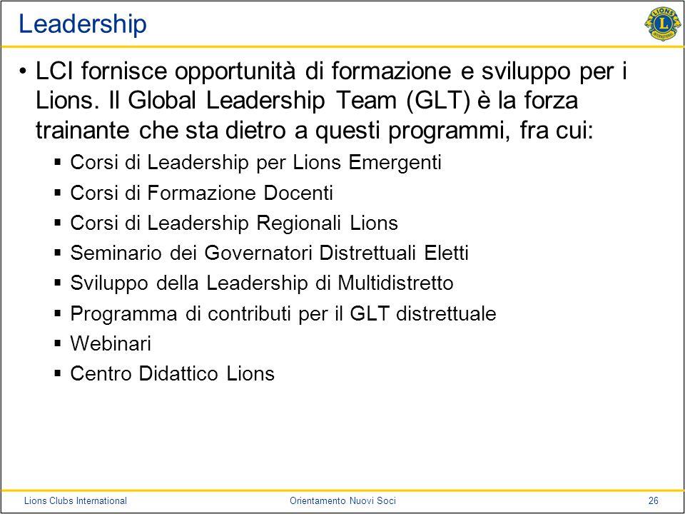 26Lions Clubs InternationalOrientamento Nuovi Soci Leadership LCI fornisce opportunità di formazione e sviluppo per i Lions. Il Global Leadership Team