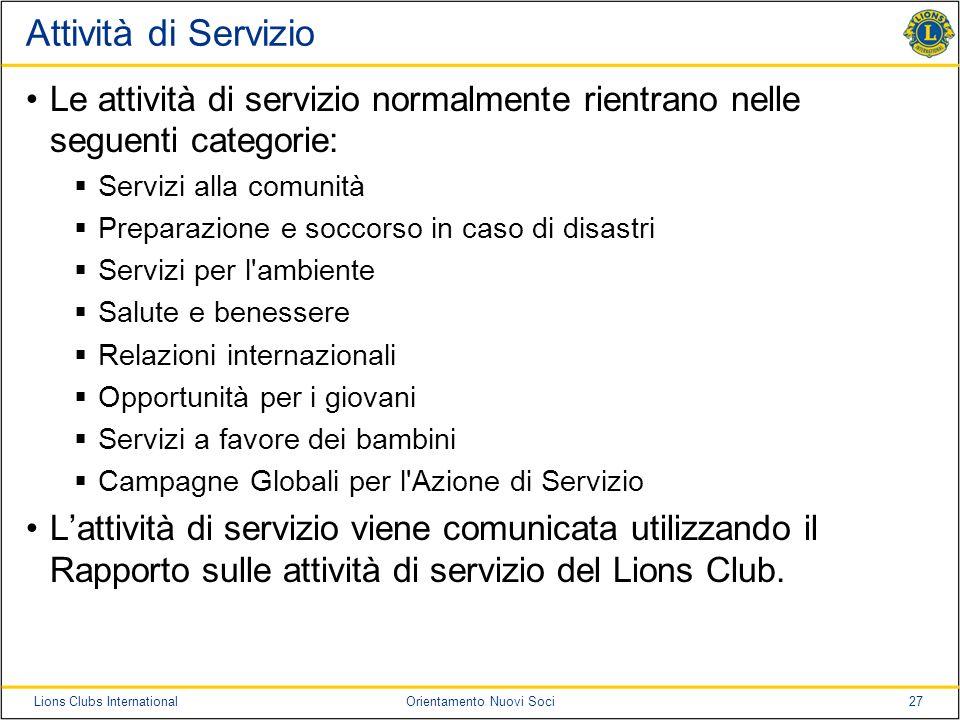 27Lions Clubs InternationalOrientamento Nuovi Soci Attività di Servizio Le attività di servizio normalmente rientrano nelle seguenti categorie: Serviz