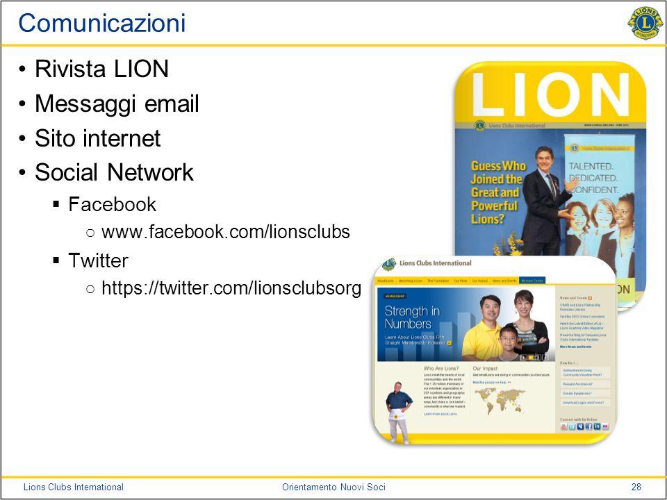 28Lions Clubs InternationalOrientamento Nuovi Soci Comunicazioni Rivista LION Messaggi email Sito internet Social Network Facebook www.facebook.com/li