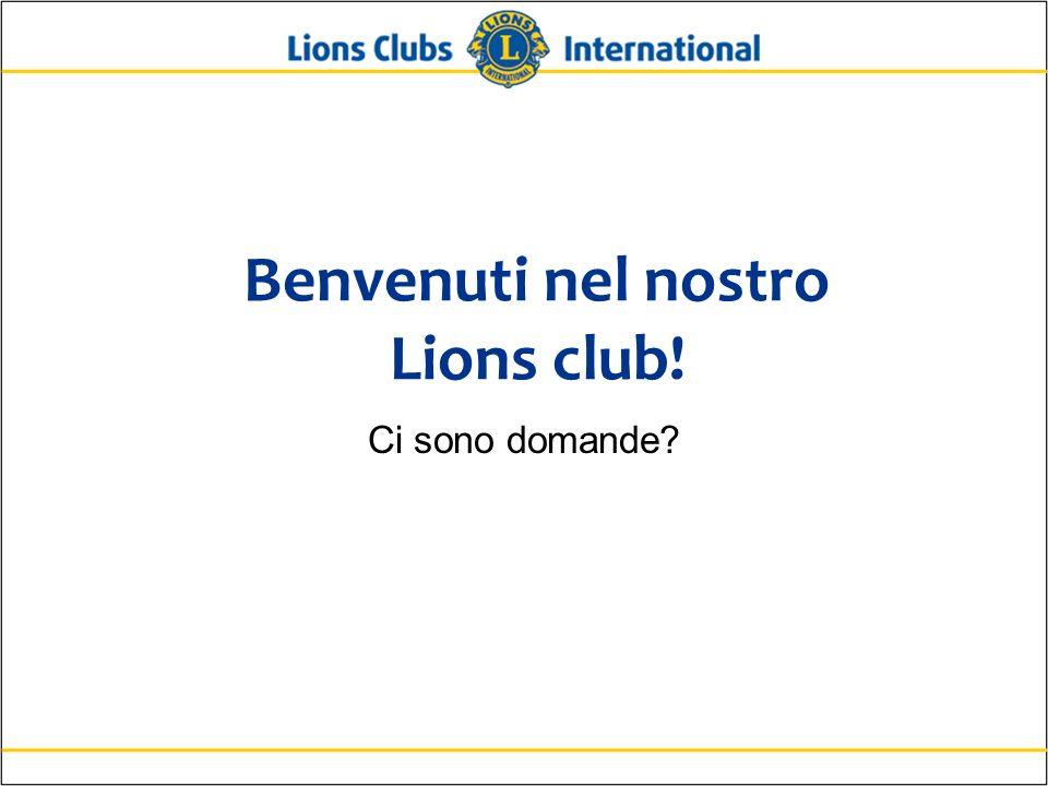 Benvenuti nel nostro Lions club! Ci sono domande?