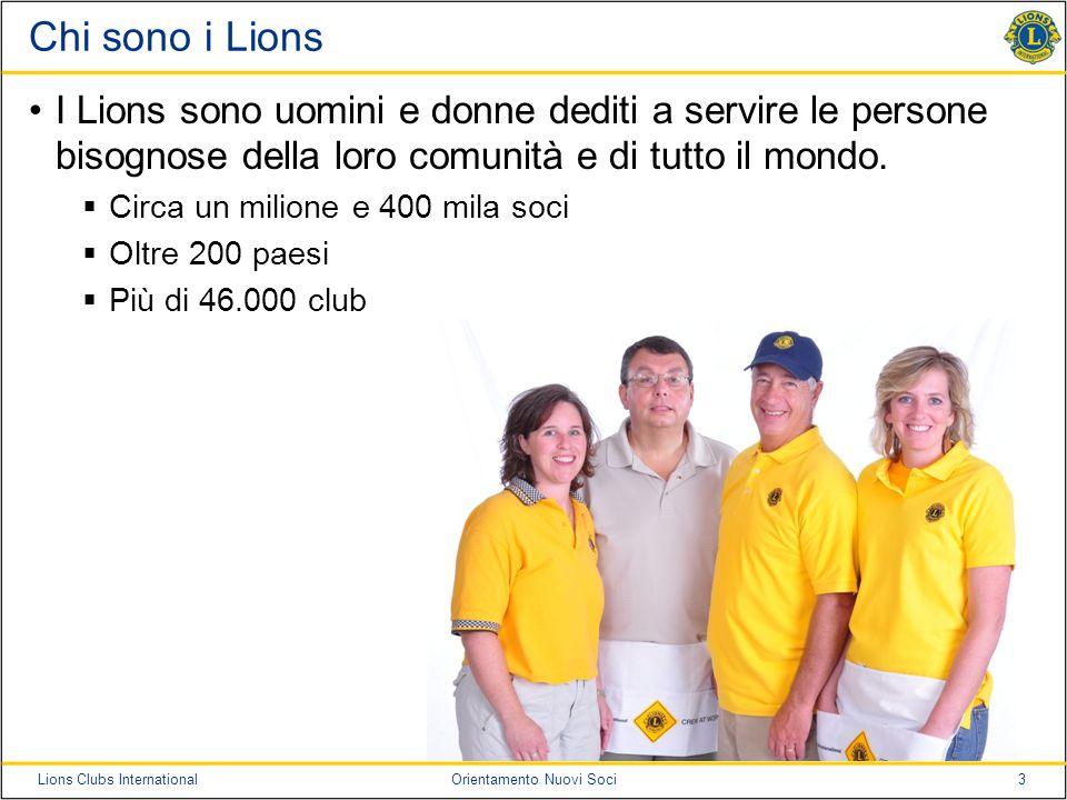 4Lions Clubs InternationalOrientamento Nuovi Soci Chi sono i Lions Dichiarazione della visione: Essere il leader mondiale nel servizio comunitario e umanitario.