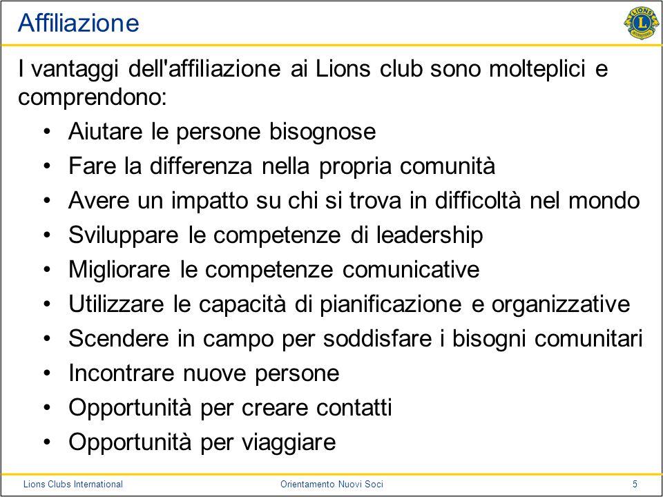 5Lions Clubs InternationalOrientamento Nuovi Soci Affiliazione I vantaggi dell'affiliazione ai Lions club sono molteplici e comprendono: Aiutare le pe