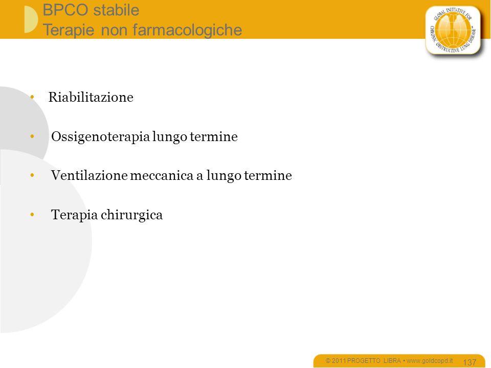 BPCO stabile Terapie non farmacologiche Riabilitazione Ossigenoterapia lungo termine Ventilazione meccanica a lungo termine Terapia chirurgica © 2011 PROGETTO LIBRA www.goldcopd.it 137