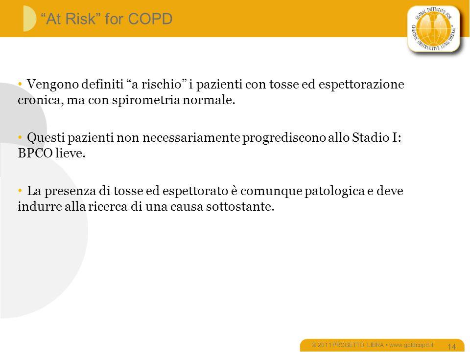 At Risk for COPD © 2011 PROGETTO LIBRA www.goldcopd.it 14 Vengono definiti a rischio i pazienti con tosse ed espettorazione cronica, ma con spirometria normale.