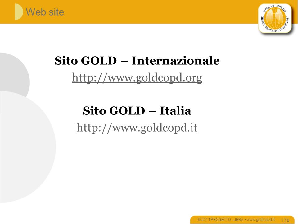 Web site © 2011 PROGETTO LIBRA www.goldcopd.it 174 Sito GOLD – Internazionale http://www.goldcopd.org Sito GOLD – Italia http://www.goldcopd.it