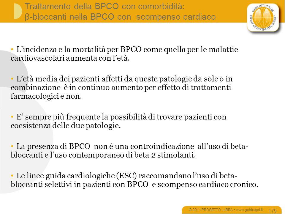 Trattamento della BPCO con comorbidità: β-bloccanti nella BPCO con scompenso cardiaco © 2011 PROGETTO LIBRA www.goldcopd.it 179 Lincidenza e la mortalità per BPCO come quella per le malattie cardiovascolari aumenta con letà.