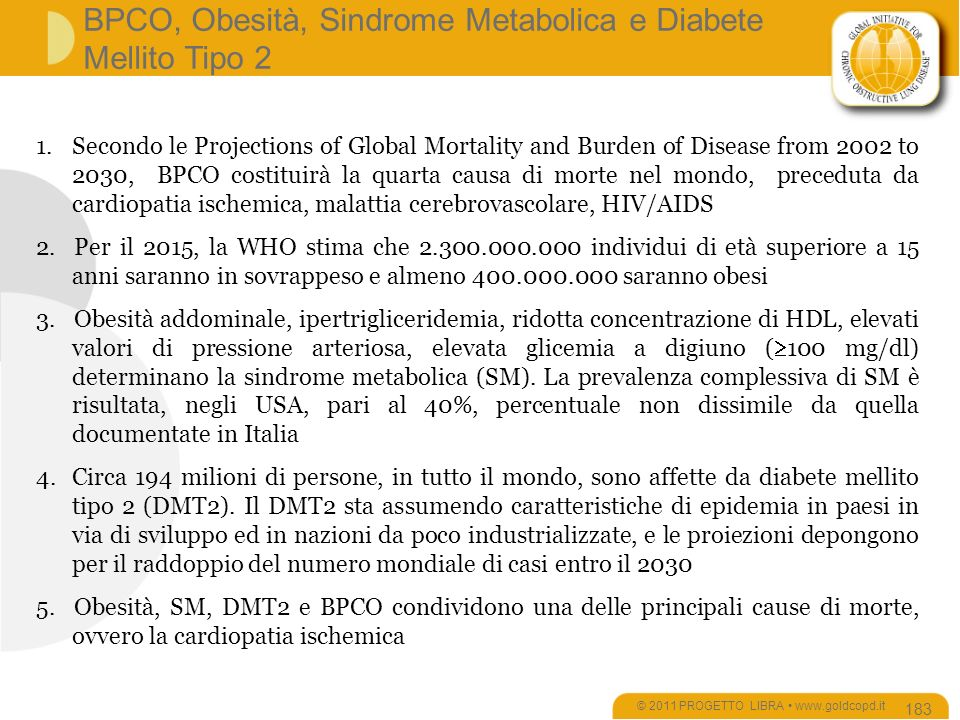 1.Secondo le Projections of Global Mortality and Burden of Disease from 2002 to 2030, BPCO costituirà la quarta causa di morte nel mondo, preceduta da