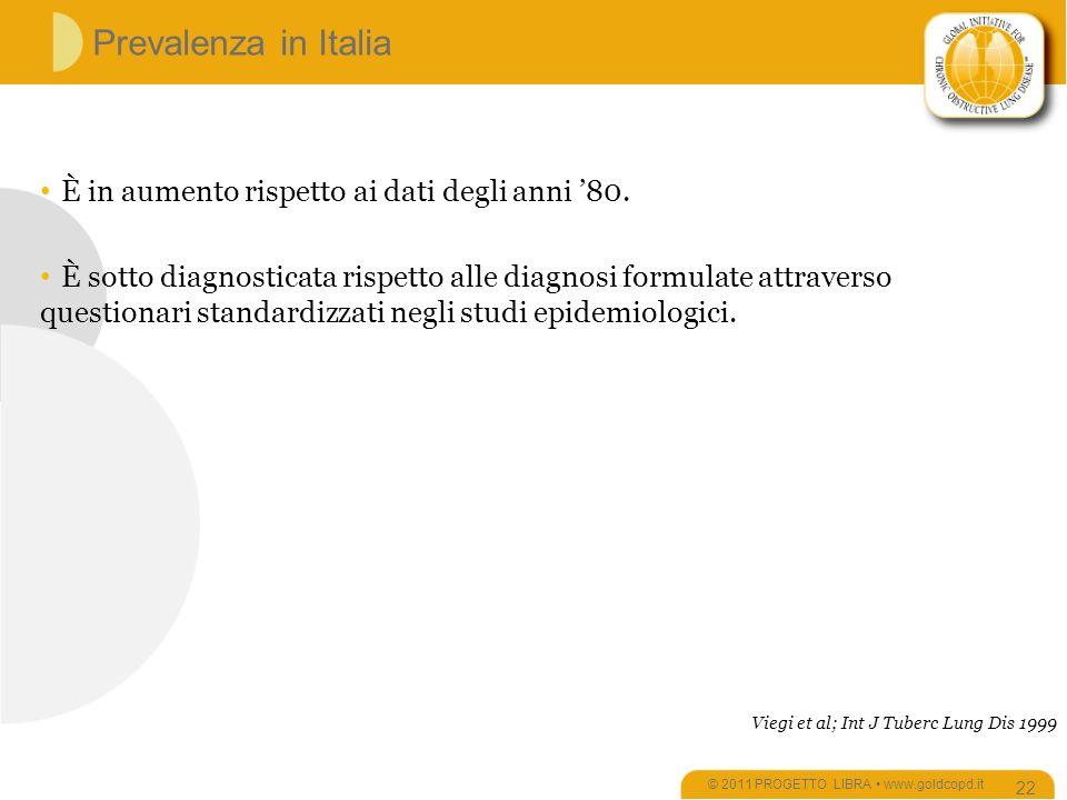 Prevalenza in Italia © 2011 PROGETTO LIBRA www.goldcopd.it 22 È in aumento rispetto ai dati degli anni 80.
