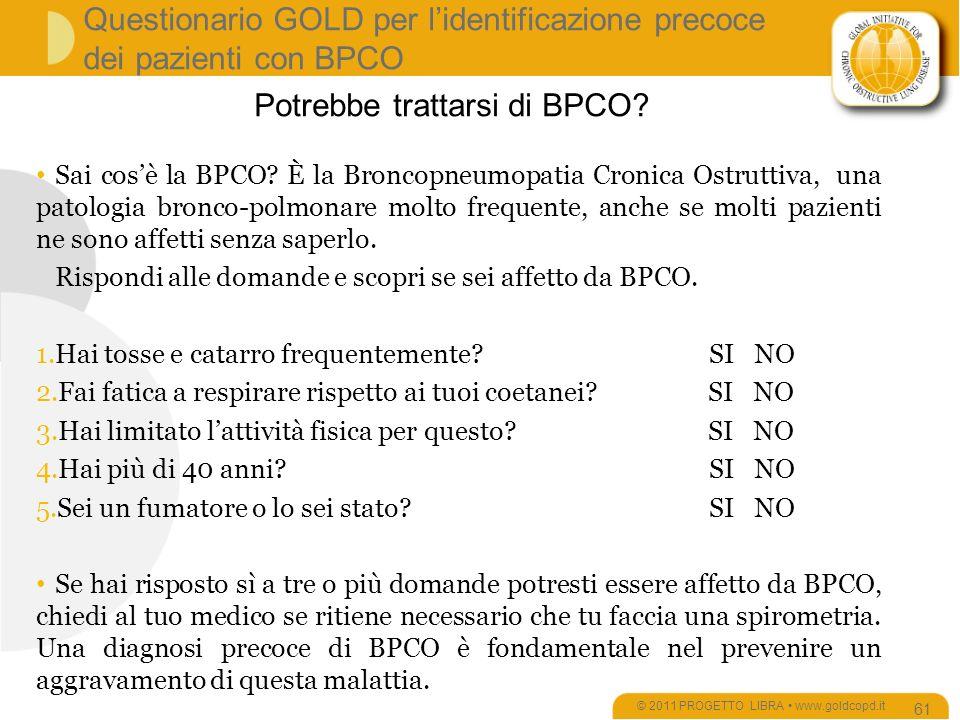 Questionario GOLD per lidentificazione precoce dei pazienti con BPCO © 2011 PROGETTO LIBRA www.goldcopd.it 61 Sai cosè la BPCO.