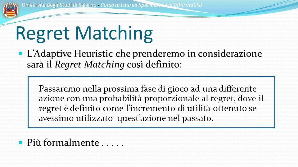 Regret Matching LAdaptive Heuristic che prenderemo in considerazione sarà il Regret Matching così definito: Passaremo nella prossima fase di gioco ad