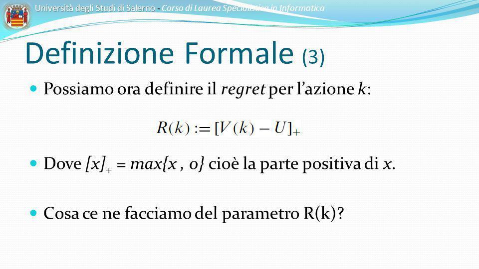Definizione Formale (3) Possiamo ora definire il regret per lazione k: Dove [x] + = max{x, 0} cioè la parte positiva di x. Cosa ce ne facciamo del par