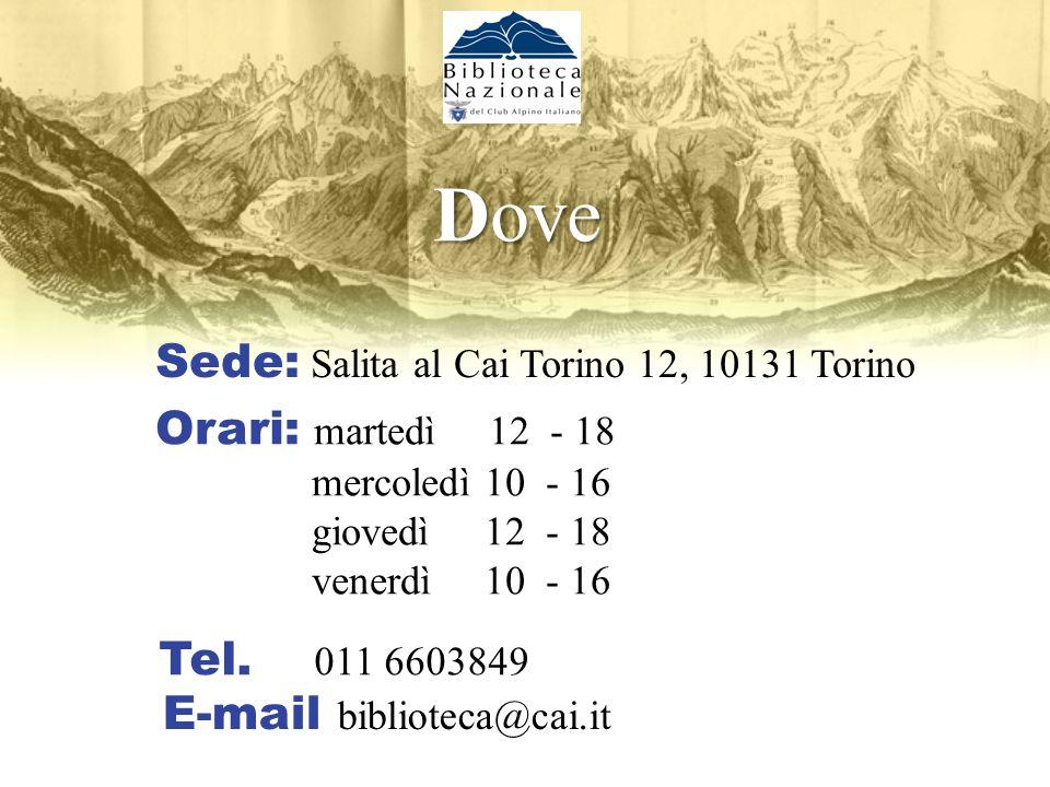 Dove Sede: Salita al Cai Torino 12, 10131 Torino Orari: martedì 12 - 18 mercoledì 10 - 16 giovedì 12 - 18 venerdì 10 - 16 E-mail biblioteca@cai.it Tel.