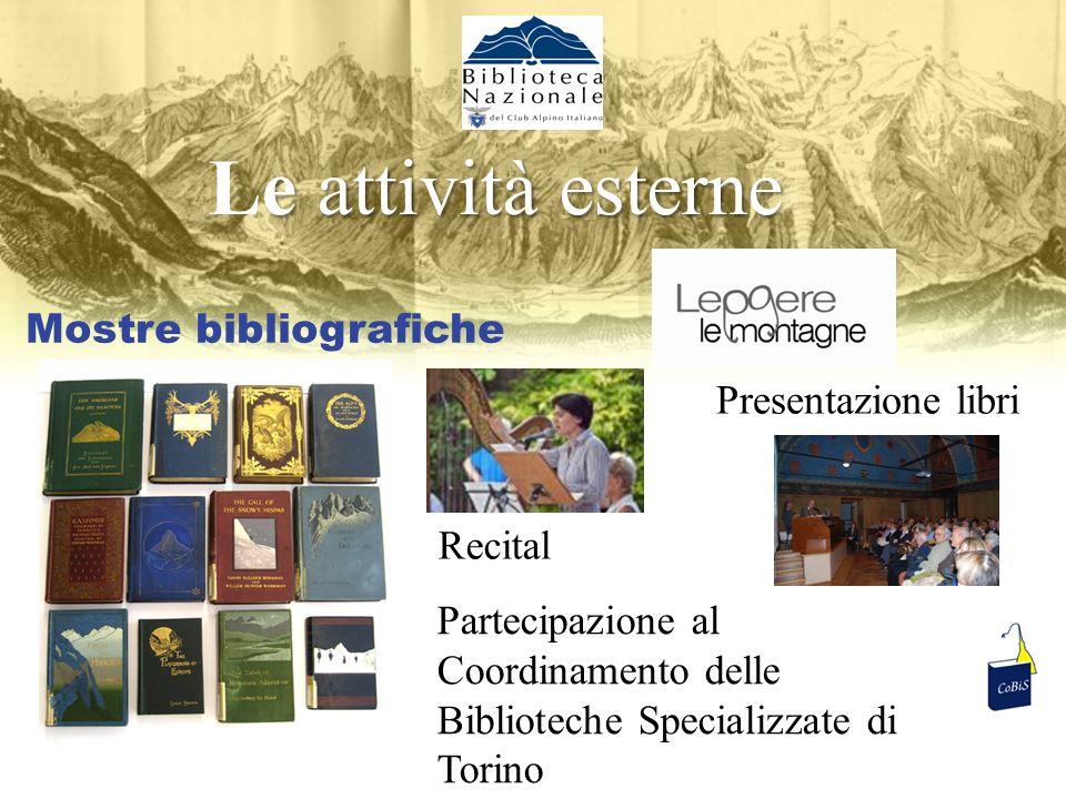 Mostre bibliografiche Presentazione libri Recital Partecipazione al Coordinamento delle Biblioteche Specializzate di Torino e attività esterne Le attività esterne