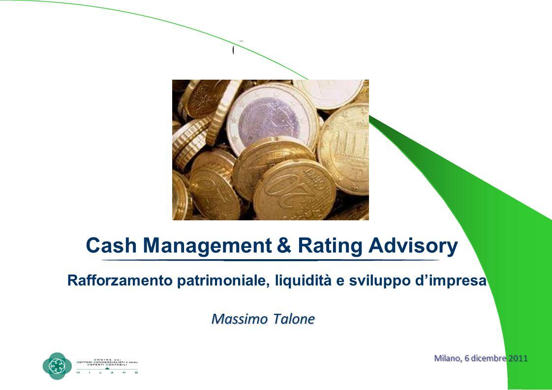 Cash Management & Rating Advisory Rafforzamento patrimoniale, liquidità e sviluppo dimpresa Massimo Talone Milano, 6 dicembre 2011
