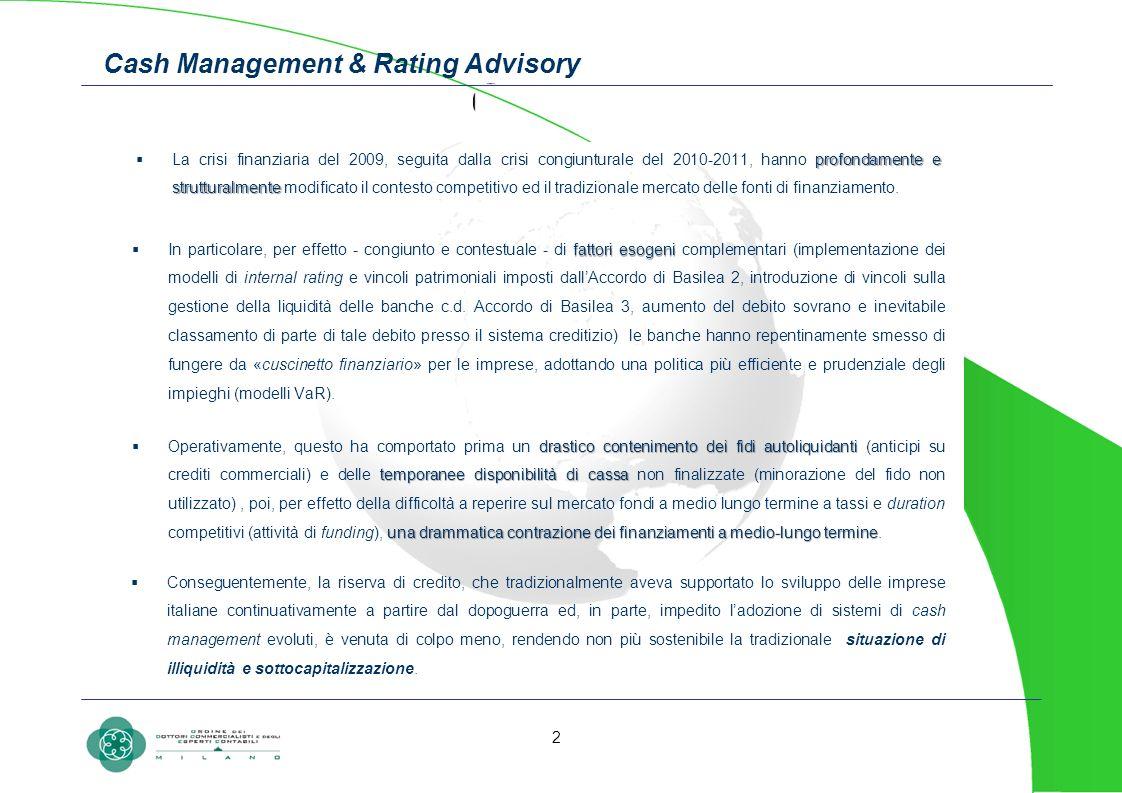 Cash Management & Rating Advisory profondamente e strutturalmente La crisi finanziaria del 2009, seguita dalla crisi congiunturale del 2010-2011, hann