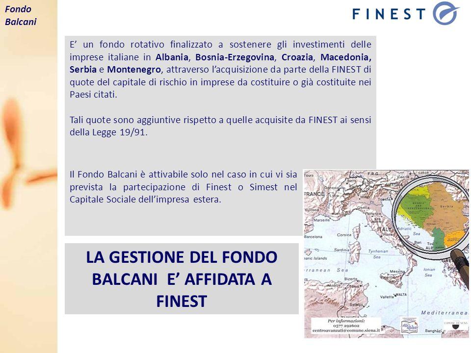 LA GESTIONE DEL FONDO BALCANI E AFFIDATA A FINEST E un fondo rotativo finalizzato a sostenere gli investimenti delle imprese italiane in Albania, Bosn