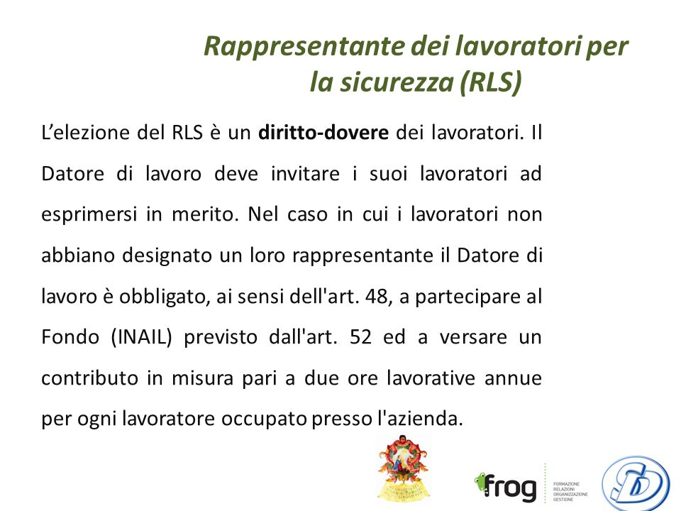 Rappresentante dei lavoratori per la sicurezza (RLS) Lelezione del RLS è un diritto-dovere dei lavoratori.