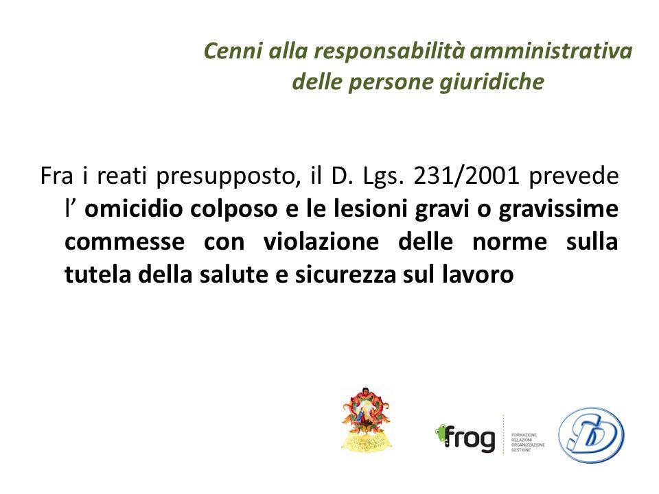 Cenni alla responsabilità amministrativa delle persone giuridiche Fra i reati presupposto, il D.