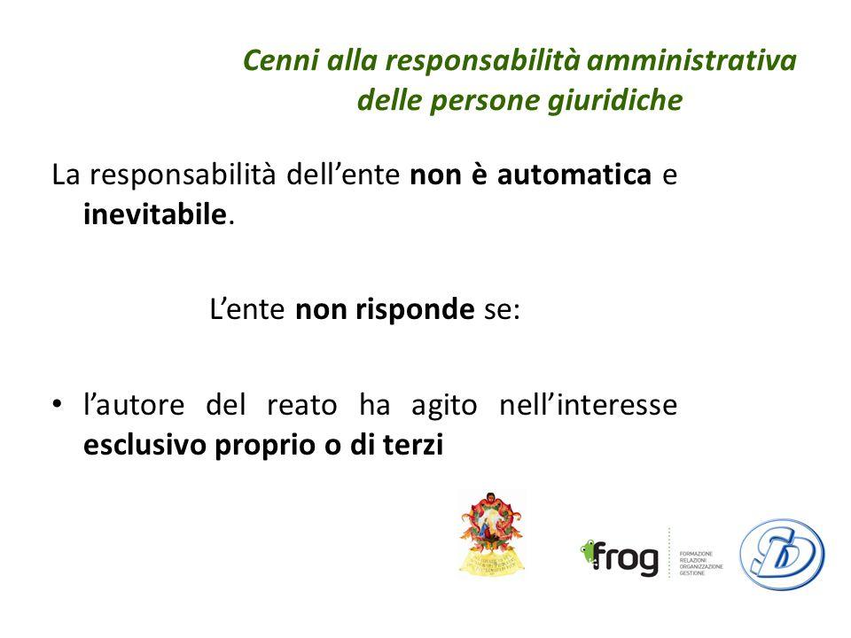 Cenni alla responsabilità amministrativa delle persone giuridiche La responsabilità dellente non è automatica e inevitabile.