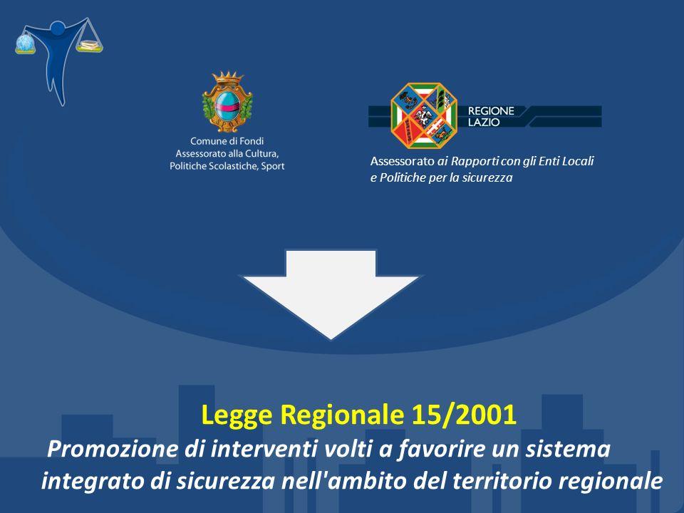 Legge Regionale 15/2001 Promozione di interventi volti a favorire un sistema integrato di sicurezza nell ambito del territorio regionale Assessorato ai Rapporti con gli Enti Locali e Politiche per la sicurezza