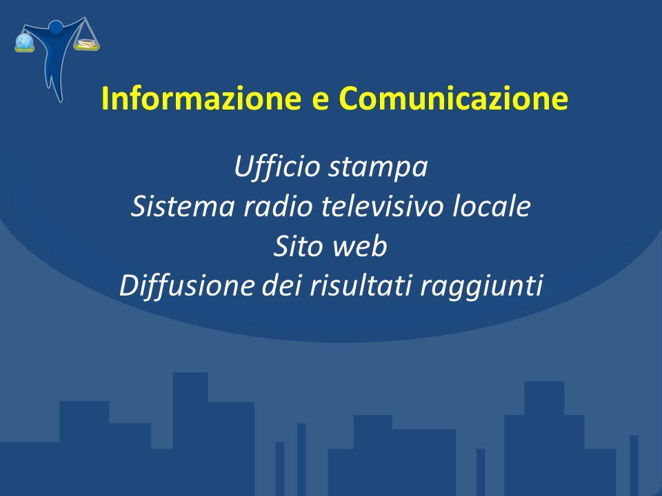 Informazione e Comunicazione Ufficio stampa Sistema radio televisivo locale Sito web Diffusione dei risultati raggiunti