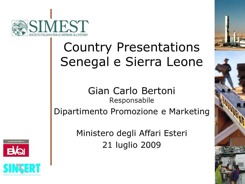 Country Presentations Senegal e Sierra Leone Gian Carlo Bertoni Responsabile Dipartimento Promozione e Marketing Ministero degli Affari Esteri 21 luglio 2009