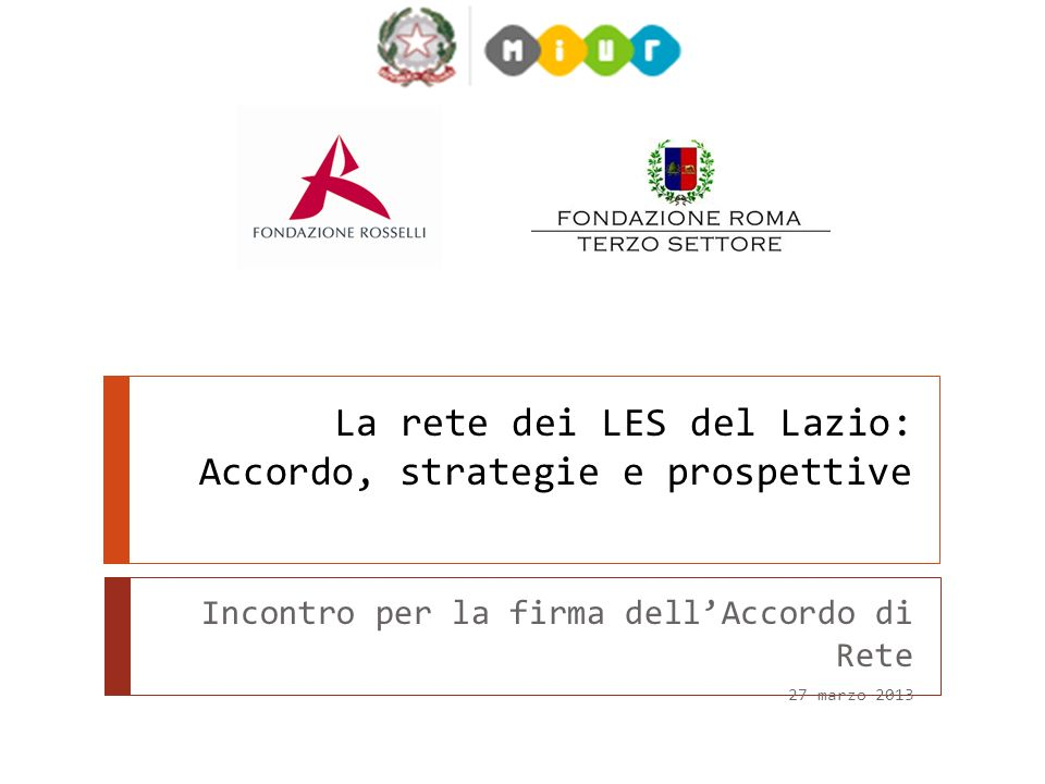 La rete dei LES del Lazio: Accordo, strategie e prospettive Incontro per la firma dellAccordo di Rete 27 marzo 2013