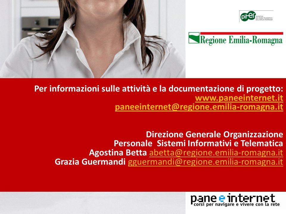 Per informazioni sulle attività e la documentazione di progetto: www.paneeinternet.it paneeinternet@regione.emilia-romagna.it Direzione Generale Organ