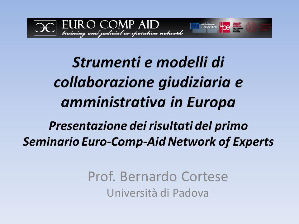 Strumenti e modelli di collaborazione giudiziaria e amministrativa in Europa Presentazione dei risultati del primo Seminario Euro-Comp-Aid Network of Experts Prof.