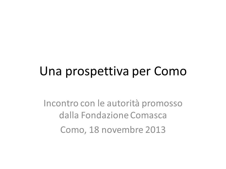 Una prospettiva per Como Incontro con le autorità promosso dalla Fondazione Comasca Como, 18 novembre 2013
