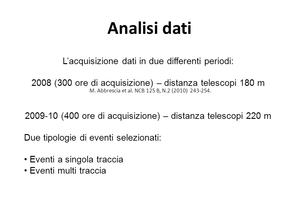 Analisi dati Lacquisizione dati in due differenti periodi: 2008 (300 ore di acquisizione) – distanza telescopi 180 m 2009-10 (400 ore di acquisizione)