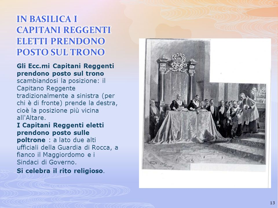 Gli Ecc.mi Capitani Reggenti prendono posto sul trono scambiandosi la posizione: il Capitano Reggente tradizionalmente a sinistra (per chi è di fronte
