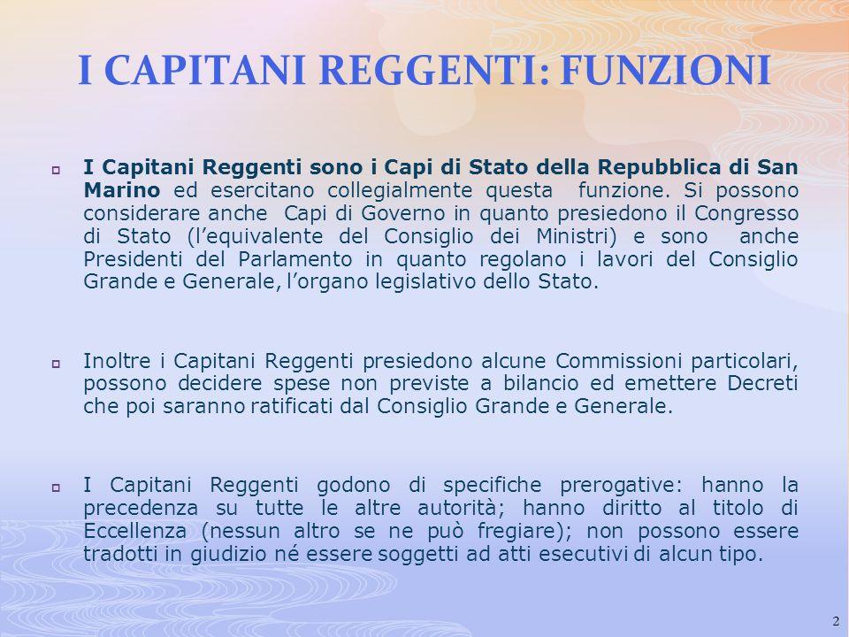 I Capitani Reggenti sono i Capi di Stato della Repubblica di San Marino ed esercitano collegialmente questa funzione. Si possono considerare anche Cap