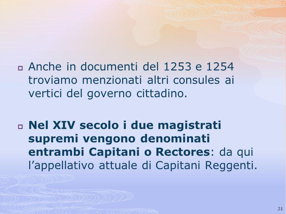 Anche in documenti del 1253 e 1254 troviamo menzionati altri consules ai vertici del governo cittadino. Nel XIV secolo i due magistrati supremi vengon