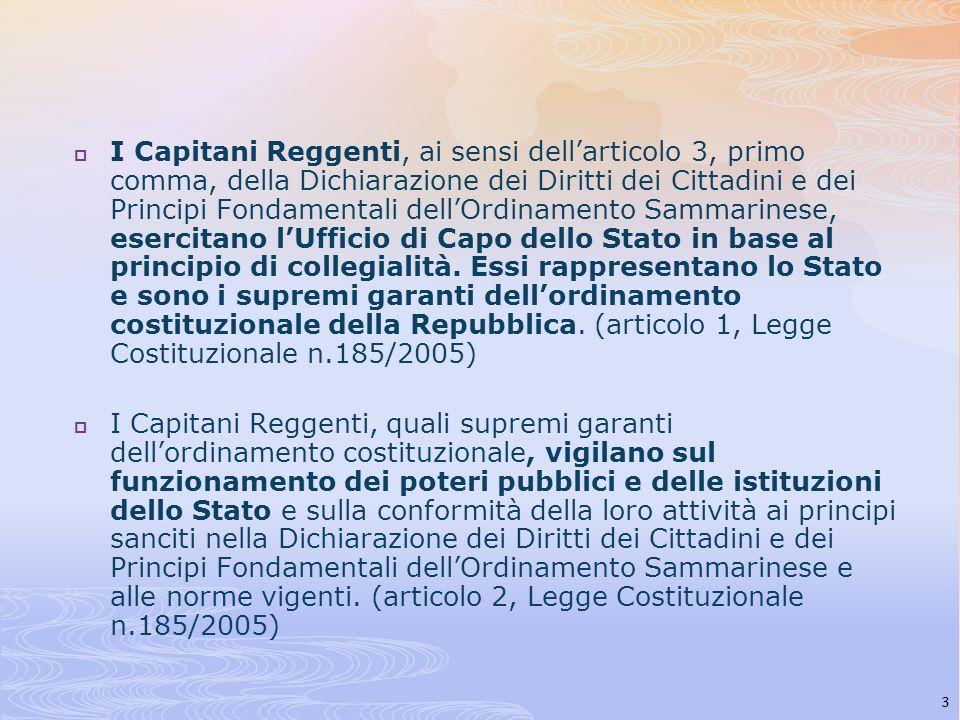 I Capitani Reggenti, ai sensi dellarticolo 3, primo comma, della Dichiarazione dei Diritti dei Cittadini e dei Principi Fondamentali dellOrdinamento S