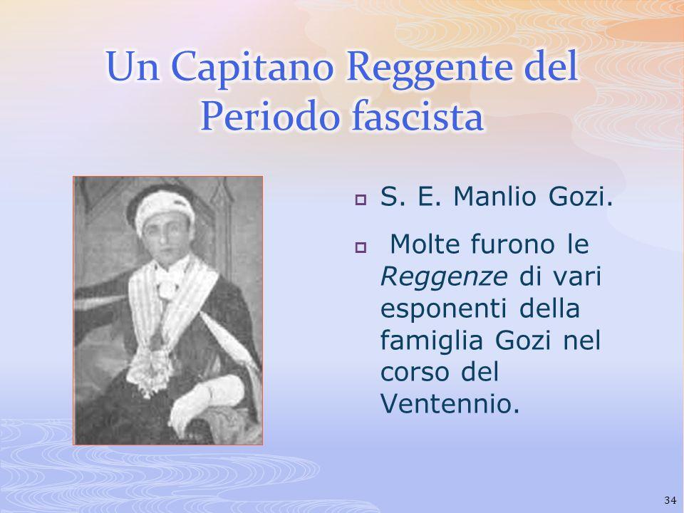 S. E. Manlio Gozi. Molte furono le Reggenze di vari esponenti della famiglia Gozi nel corso del Ventennio. 34