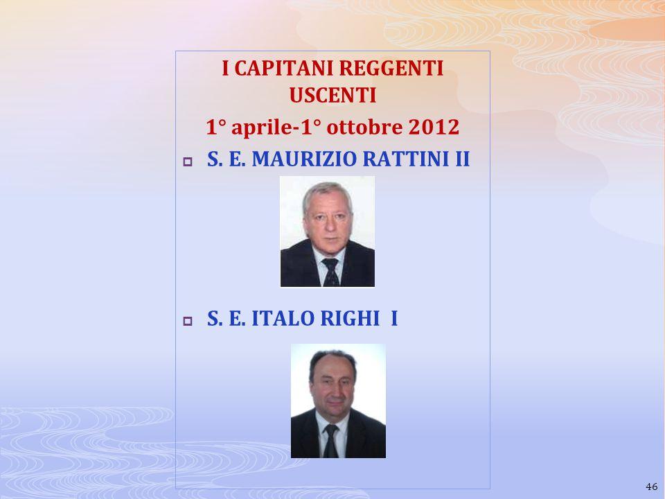 I CAPITANI REGGENTI USCENTI 1° aprile-1° ottobre 2012 S. E. MAURIZIO RATTINI II S. E. ITALO RIGHI I 46