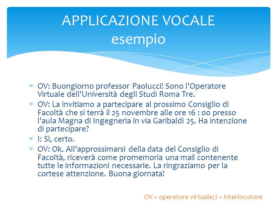 OV: Buongiorno professor Paolucci! Sono l'Operatore Virtuale dell'Università degli Studi Roma Tre. OV: La invitiamo a partecipare al prossimo Consigli