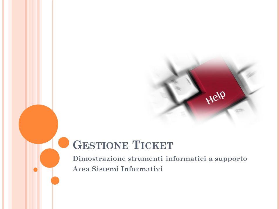 G ESTIONE T ICKET Dimostrazione strumenti informatici a supporto Area Sistemi Informativi