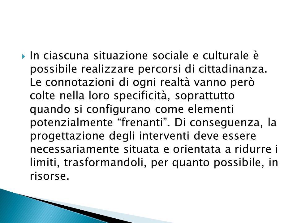 In ciascuna situazione sociale e culturale è possibile realizzare percorsi di cittadinanza. Le connotazioni di ogni realtà vanno però colte nella loro