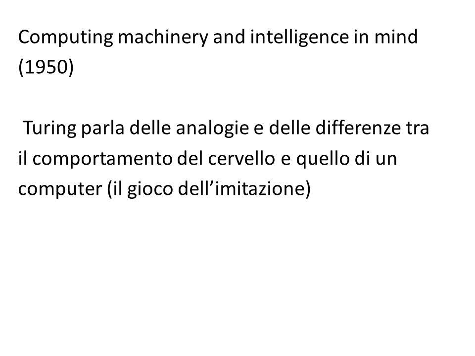 Computing machinery and intelligence in mind (1950) Turing parla delle analogie e delle differenze tra il comportamento del cervello e quello di un co