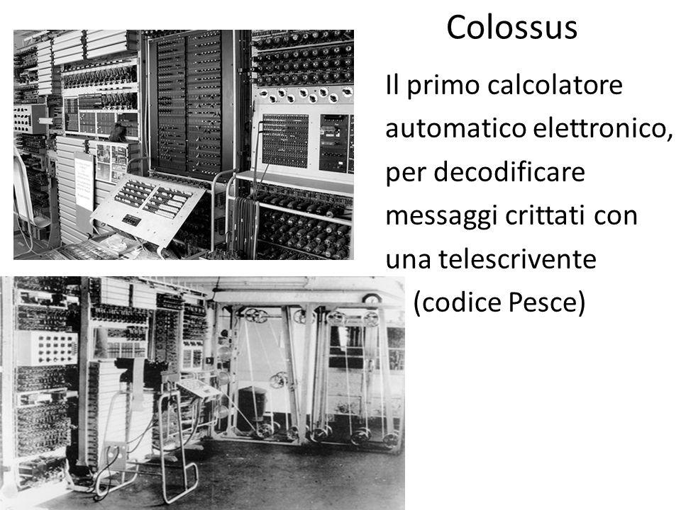 Colossus Il primo calcolatore automatico elettronico, per decodificare messaggi crittati con una telescrivente (codice Pesce)