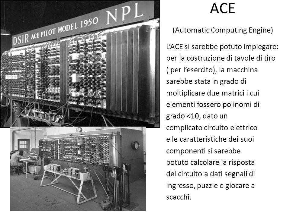 ACE (Automatic Computing Engine) LACE si sarebbe potuto impiegare: per la costruzione di tavole di tiro ( per lesercito), la macchina sarebbe stata in