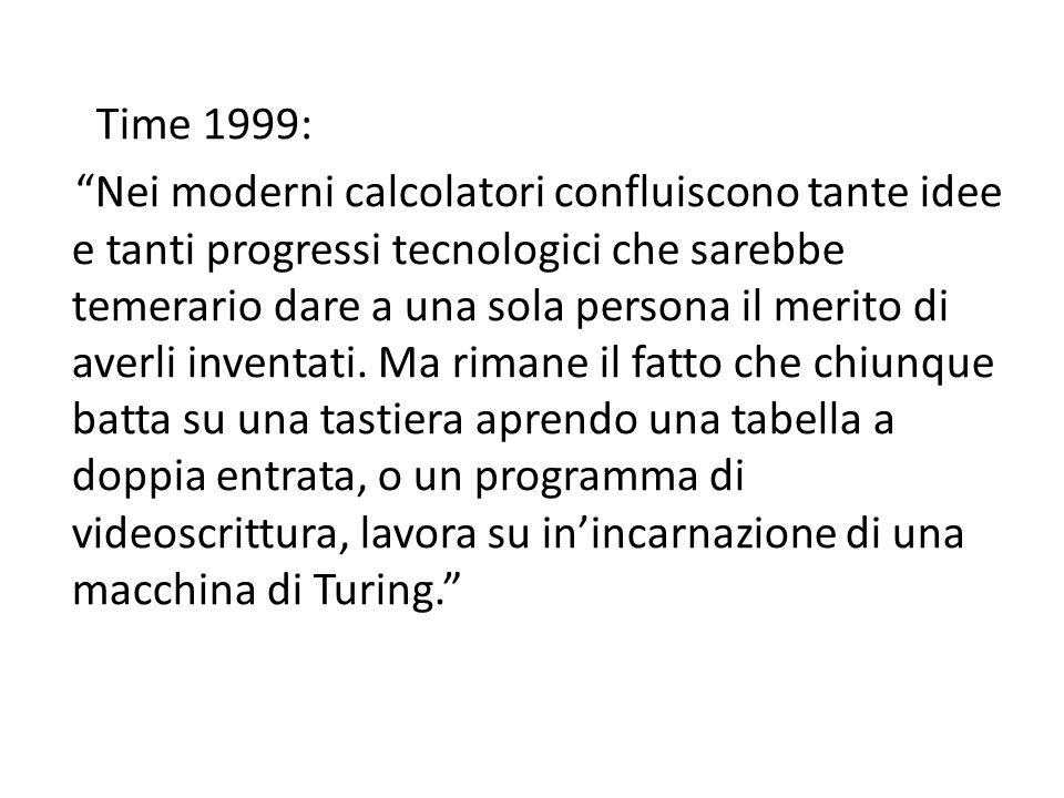 Time 1999: Nei moderni calcolatori confluiscono tante idee e tanti progressi tecnologici che sarebbe temerario dare a una sola persona il merito di av