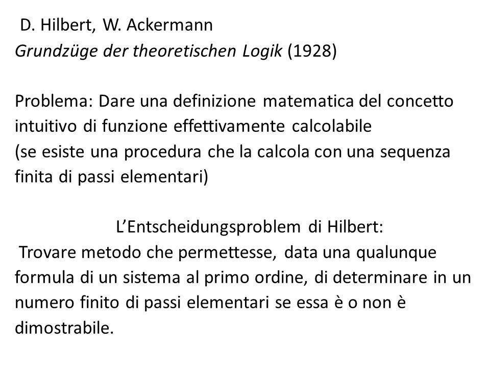 D. Hilbert, W. Ackermann Grundzüge der theoretischen Logik (1928) Problema: Dare una definizione matematica del concetto intuitivo di funzione effetti