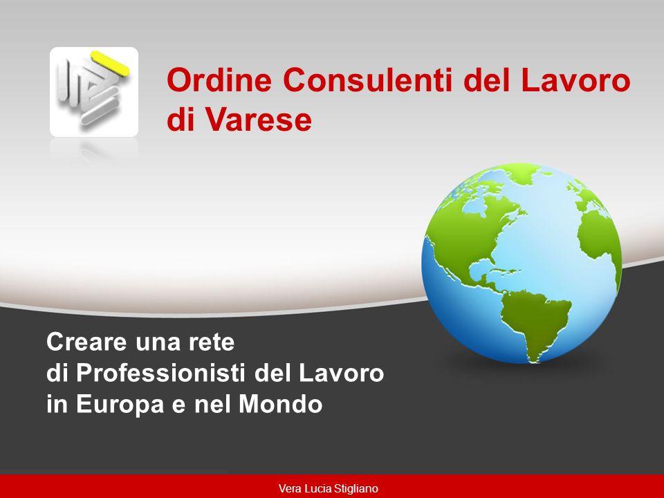 Creare una rete di Professionisti del Lavoro in Europa e nel Mondo Ordine Consulenti del Lavoro di Varese Vera Lucia Stigliano