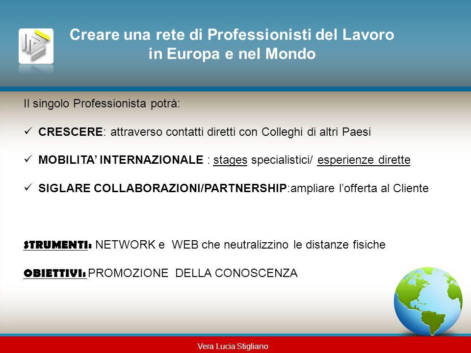 Creare una rete di Professionisti del Lavoro in Europa e nel Mondo Il singolo Professionista potrà: CRESCERE: attraverso contatti diretti con Colleghi