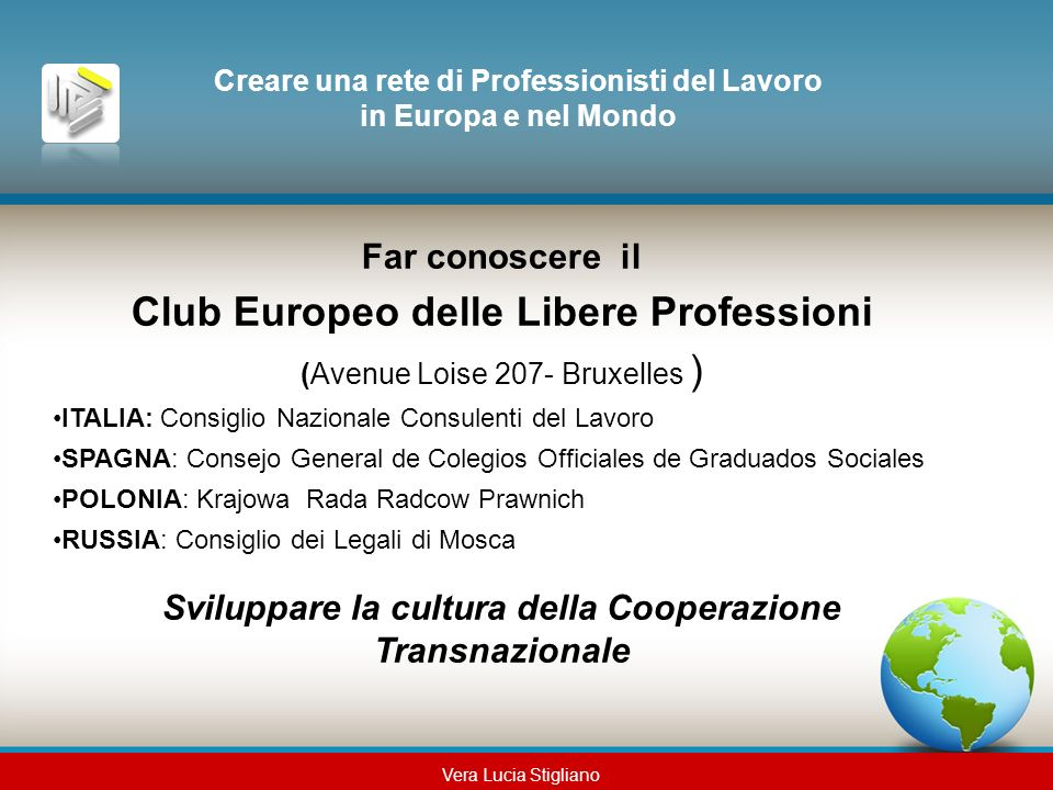 Far conoscere il Club Europeo delle Libere Professioni (Avenue Loise 207- Bruxelles ) ITALIA: Consiglio Nazionale Consulenti del Lavoro SPAGNA: Consej
