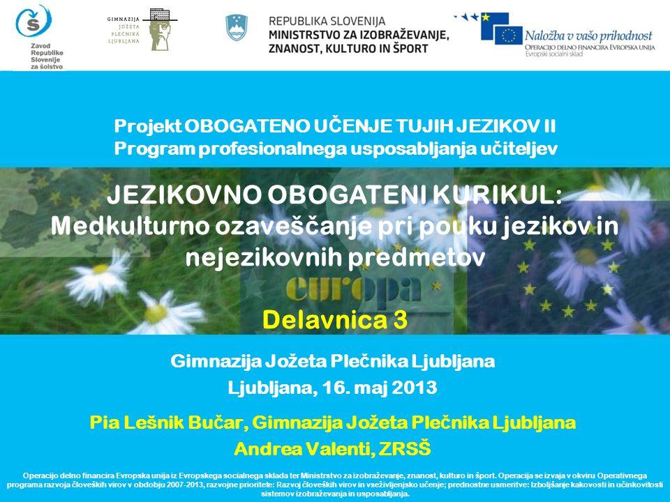 Projekt OBOGATENO U Č ENJE TUJIH JEZIKOV II Program profesionalnega usposabljanja u č iteljev Gimnazija Jo ž eta Ple č nika Ljubljana Ljubljana, 16. m